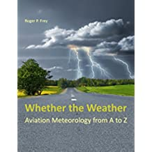 Whether the Weather: Aviation Meteorology from A to Z (English Edition)