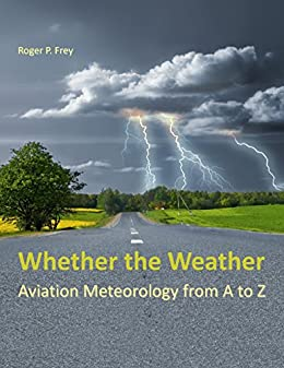 Whether the Weather: Aviation Meteorology from A to Z Descargar Epub Gratis