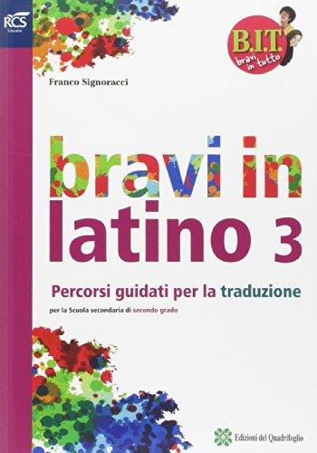 B.I.T. Bravi in tutto. Latino. Traguardo latino. Per le Scuole superiori. Con espansione online: 3