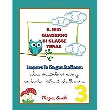 Il mio quaderno di classe terza: Imparo la lingua italiana: schede didattiche ed esercizi per bambini della Scuola Primaria.