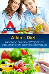 Atkins Diet: Rapid and Sustained Weight Loss through Proven, Scientific Techniques (Atkins Recipes) (Healthy Living Book 1) (English Edition)