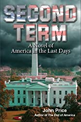 Second Term - A Novel of America in the Last Days (The End of America Series Book 1)