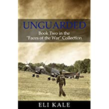 """Unguarded: Book Two in the """"Faces of the War"""" Collection"""