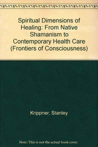 spiritual-dimensions-of-healing-from-native-shamanism-to-contemporary-health-care-frontiers-of-consc