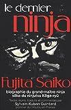 Le dernier Ninja - Fujita Saiko, biographie du grand maître ninja