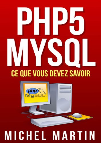 PHP5 MySQL Ce que vous devez savoir par Michel Martin