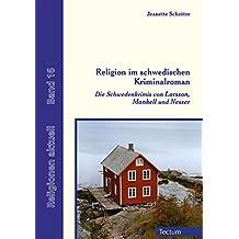 Religion im schwedischen Kriminalroman: Die Schwedenkrimis von Larsson, Mankell und Nesser (Religionen aktuell 16)