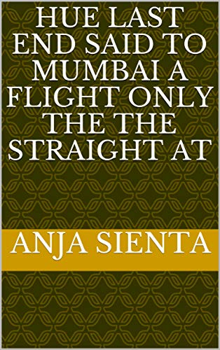 Hue last end said to Mumbai a flight only the the straight at (Italian Edition)