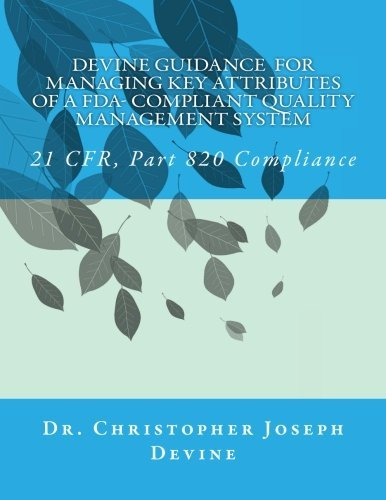 Devine Guidance for Managing Key Attributes of a FDA-Compliant Quality Management System: 21 CFR, Part 820 Compliance (Volume 5) by Dr. Christopher Joseph Devine (2014-07-09)