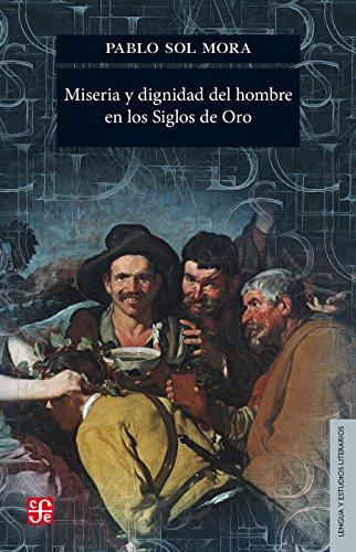 Miseria y dignidad del hombre en los Siglos de Oro (Lengua y Estudios Literarios) por Pablo Sol Mora