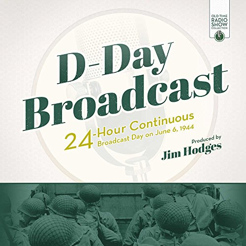 D-Day Broadcast: 24-Hour Continuous Broadcast Day on June 6, 1944 (Old Time Radio Show Collection)
