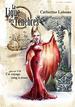 Un voyage sang à crocs (La Ligue des ténèbres t. 7) par [Loiseau, Catherine]