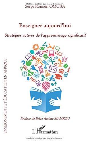 Enseigner aujourd'hui: Stratégies actives de l'apprentissage significatif par Serge Romain Omgba