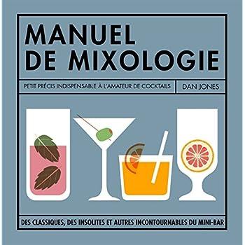 Petit manuel de mixologie: La bible des cocktails pour buveurs invétérés