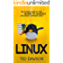Linux: The Ultimate Step by Step Guide to Quickly and Easily Learning Linux