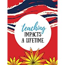 Teaching Impacts a Lifetime: Red, 100 Lined Pages, Great for Teacher Gift / Retirement / Thank You / Graduation Gift (Teacher Appreciation Gifts)