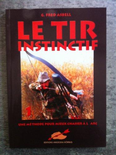 Le tir instinctif 1 - Une méthode pour mieux chasser à l'arc par G. Fred Asbell