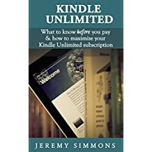 Kindle Unlimited: What to Know Before You Pay & How to Maximize Your Kindle Unlimited Subscription (English Edition)