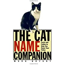 The Cat Name Companion: Facts and Fables to Help You Name Your Feline by Mark Bryant (2000-06-01)