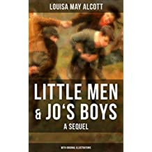 Little Men & Jo's Boys: A Sequel (With Original Illustrations): A Children's Classic (English Edition)