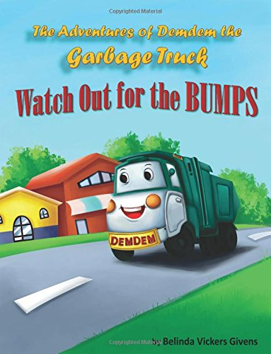 The Adventures of Demdem the Garbage Truck: Watch Out for the Bumps: Volume 1 por Belinda Vickers Givens