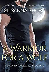 A Warrior for a Wolf (Two-Natured London Book 5)