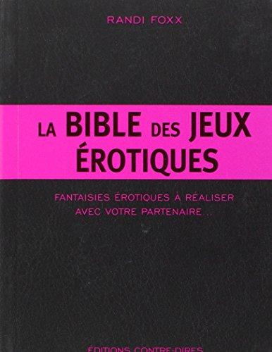 La Bible des jeux érotiques : Fantaisies érotiques à réaliser avec votre partenaire
