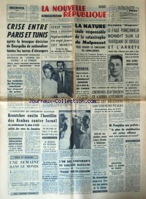 NOUVELLE REPUBLIQUE (LA) [No 5977] du 12/05/1964 - CRISE ENTRE PARIS ET TUINS APRES LA DECISION DE BOURGUIBA DE NATIONALISER TOUTES LES TERRES D'ETRANGERS - SERIE NOIRE POUR L'AVIATION - LA NATURE SEULE RESPONSABLE DE LA CATRASTROPHE DE MALPASSET - KHROUCHTCHEV EXCITE L'HOSTILITE DES ARABES CONTRE ISRAEL - L'UN DES LIEUTENANTS DU GANGSTER MADELEINE - PLAQUE PAR UN GENDARME - INQUIETUDE DANS LA REGION DU VESUVE - LE PLAN DE STABILISATION - POMPIDOU ET LES PREFETS - LES CONFLITS SOCIAUX - AU METR par Collectif