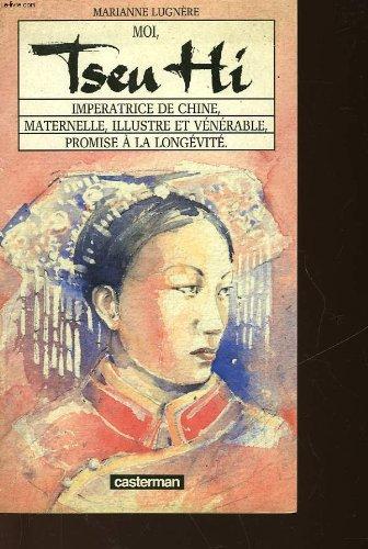 Moi, Tseu hi impératrice de Chine, maternelle, illustre et vénérable, promise à la longévité par Marianne Lugnère