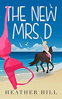 The New Mrs D: An Hilarious, Uplifting, Anti-Romantic Comedy Fiction Novel by [Hill, Heather]