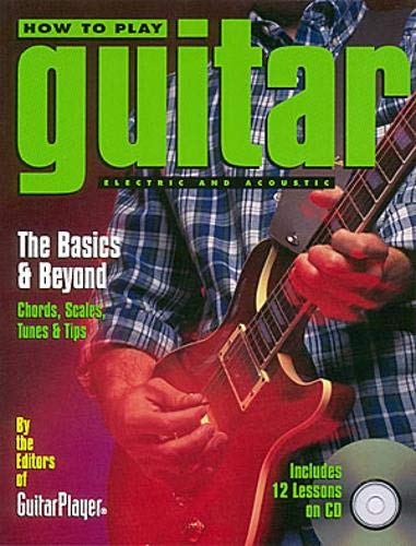 How to Play Guitar; The Basics and Beyond: Chords, Scales, Tunes, and Tips, with CD: The Basics and Beyond: Chords, Scales, Tunes, and Tips, with CD