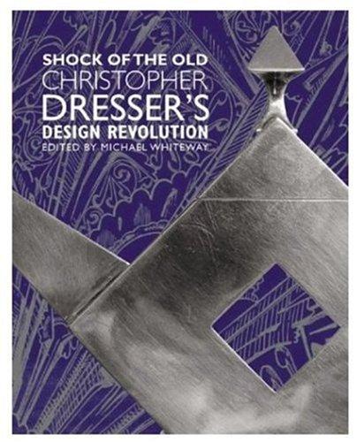 Shock of the Old: Christopher Dresser's Design Revolution Christopher Dresser
