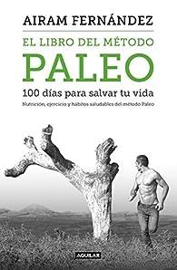 El libro del método Paleo: 100 días para salvar tu vida par Airam Fernández