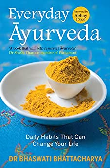 Everyday Ayurveda: Daily Habits That Can Change Your Life in a Day by [Bhattacharya, Bhaswati]