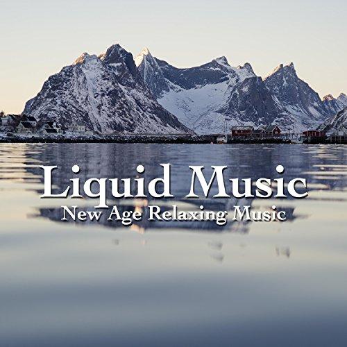 Liquid Music: New Age Relaxing Music for Meditation, Sleep, Yoga, Spa