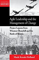 Agile Leadership and the Management of Change: Project Lessons from Winston Churchill and the Battle of Britain (English Edition)