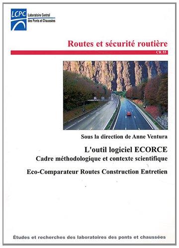 L'outil logiciel ECORCE : Cadre méthodologique et contexte scientifique Eco-Comparateur Routes Construction Entretien
