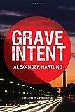 Grave Intent (Jan Tommen Investigation) by Alexander Hartung (2016-01-05)
