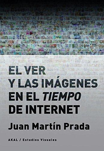 El ver y las imágenes en el tiempo de Internet (Estudios visuales)