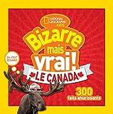 National Geographic Kids: Bizarre Mais Vrai! Le Canada...