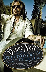 Tattoos & Tequila: To Hell and Back With One Of Rock's Most Notorious Frontmen: Written by Vince Neil, 2013 Edition, Publisher: Orion [Paperback]