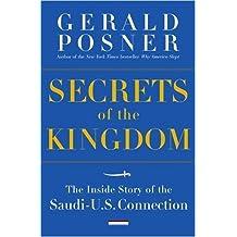 Secrets of the Kingdom: The Inside Story of the Secret Saudi-U.S. Connection by Gerald L. Posner (2005-05-17)