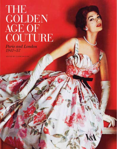 The Golden Age of Couture: Paris and London 1947-1957 por Claire Wilcox