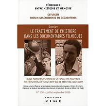 Témoigner entre histoire et mémoire, N° 108, Juillet-sept : Le traitement de l'histoire dans les documentaires filmiques