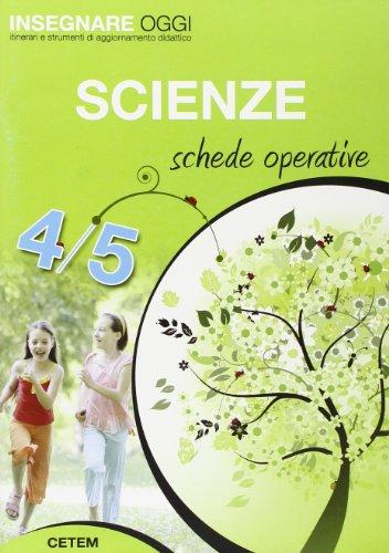 Insegnare oggi. Scienze. Schede operative. Per la 4ª e 5ª classe elementare