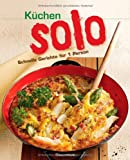 Küchensolo: Schnelle Gerichte für 1 Person. Extrakapitel: Köstliches für Freunde