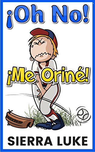 ¡Oh No! ¡Me Oriné!: Oh No I Peed Myself! [Spanish Edition] por Sierra Luke
