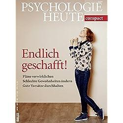 Compact 39: Endlich geschafft!: Pläne verwirklichen, schlechte Gewohnheiten ändern, gute Vorsätze durchhalten (Psychologie Heute Compact)