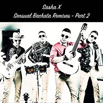 Sensual Bachata Remixes, Pt  2 by Sasha X on Amazon Music