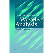 An Introduction to Wavelet Analysis (Applied and Numerical Harmonic Analysis)